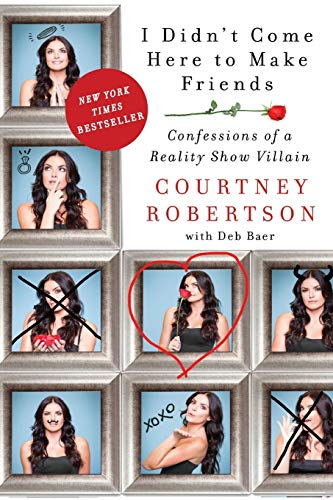 9780062326676: I Didn't Come Here to Make Friends: Confessions of a Reality Show Villain