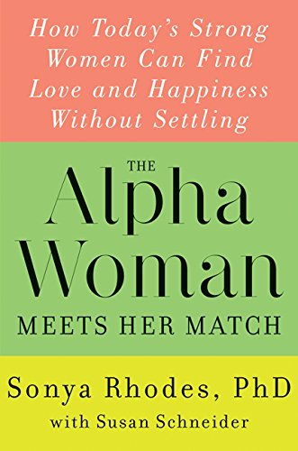 9780062328106: The Alpha Woman Meets Her Match: How Today's Strong Women Can Find Love and Happiness Without Settling