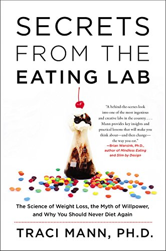 9780062329257: Secrets From the Eating Lab: The Science of Weight Loss, the Myth of Willpower, and Why You Should Never Diet Again