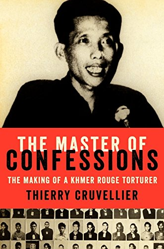 9780062329547: The Master of Confessions: The Making of a Khmer Rouge Torturer