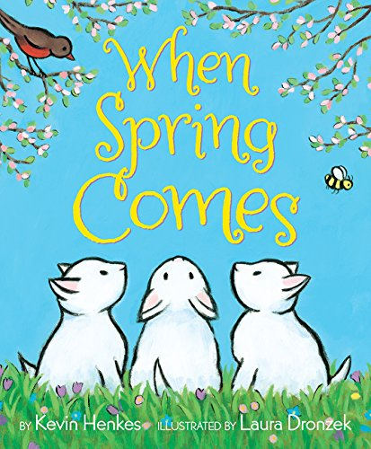 When Spring Comes: Kevin Henkes; Laura Dronzek