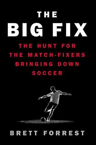 9780062331557: The Big Fix: The Hunt for the Match Fixers Bringing Down Soccer