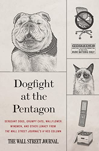 9780062333193: Dogfight at the Pentagon: Sergeant Dogs, Grumpy Cats, Wallflower Wingmen, and Other Lunacy from the Wall Street Journal's A-Hed Column