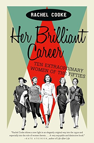 9780062333865: Her Brilliant Career: Ten Extraordinary Women of the Fifties