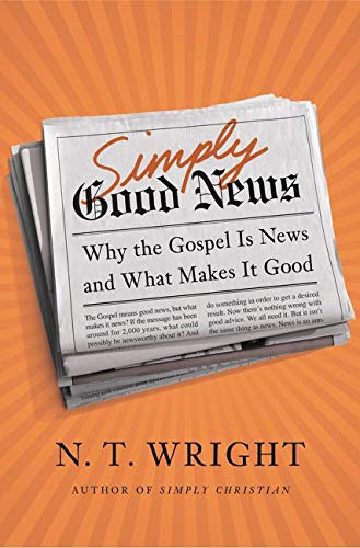 9780062334343: Simply Good News: Why the Gospel Is News and What Makes It Good