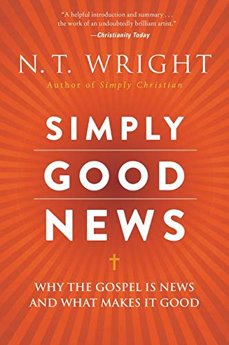9780062334350: Simply Good News: Why the Gospel Is News and What Makes It Good