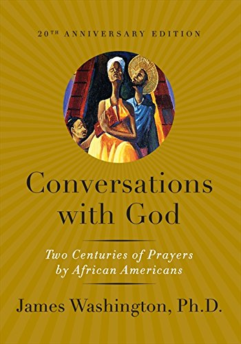 Conversations with God: Two Centuries of Prayers: James Melvin Washington