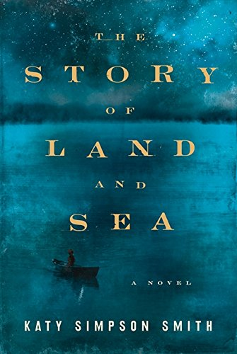 The Story of Land and Sea: A Novel: Smith, Katy Simpson