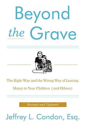Beyond the Grave, Revised and Updated Edition: The Right Way and the Wrong Way of Leaving Money to ...