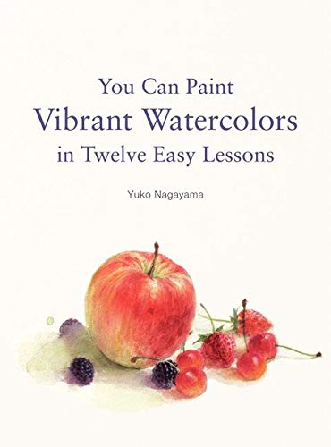You Can Paint Vibrant Watercolors in Twelve Easy Lessons (Paperback)
