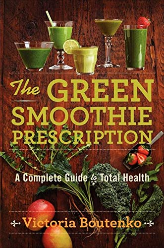 9780062336521: The Green Smoothie Prescription: A Complete Guide to Total Health