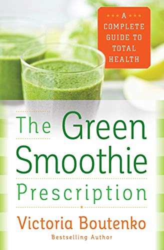 9780062336545: The Green Smoothie Prescription: A Complete Guide to Total Health