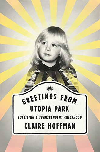 9780062338846: Greetings from Utopia Park: Surviving a Transcendent Childhood
