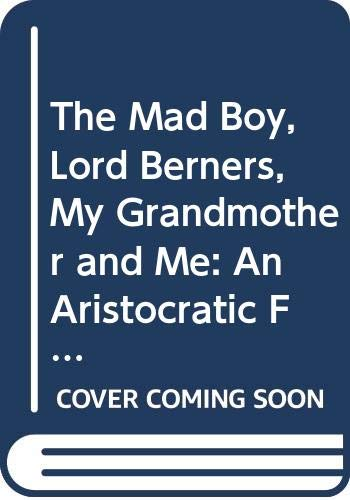 9780062338952: The Mad Boy, Lord Berners, My Grandmother and Me: An Aristocratic Family, a High-Society Scandal and an Extraordinary Legacy