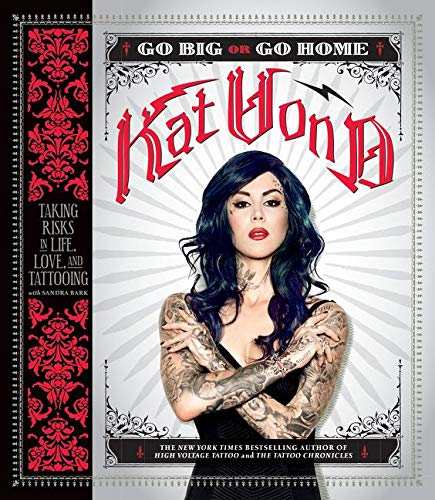 9780062339041: Kat von D. Go Big or Go Home: Taking Risks in Life, Love and Tattooing