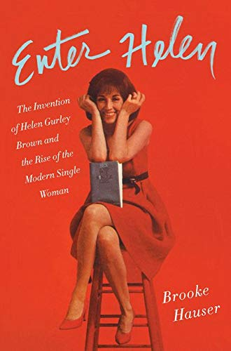 9780062342669: Enter Helen: The Invention of Helen Gurley Brown and the Rise of the Modern Single Woman