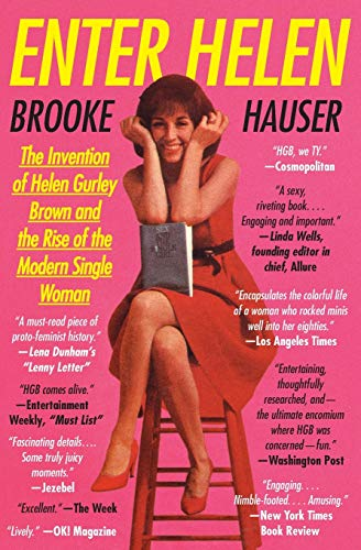 9780062342676: Enter Helen: The Invention of Helen Gurley Brown and the Rise of the Modern Single Woman