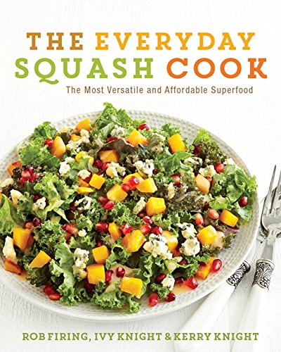 9780062342966: The Everyday Squash Cook: The Most Versatile & Affordable Superfood