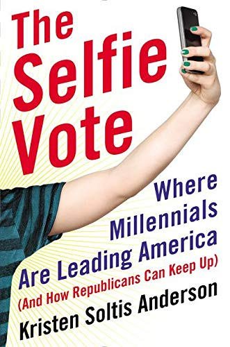 9780062343109: The Selfie Vote: Where Millennials Are Leading America (and How Republicans Can Keep Up)