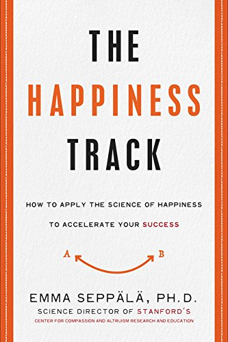 9780062344007: The Happiness Track: Unlock the True Driver of Success and Leave the Worrying, Stressing, and Rushing Behind for Good