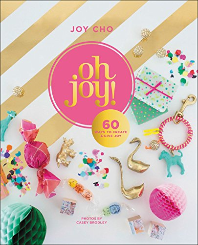 9780062344489: Oh Joy!: 60 Ways to Create & Give Joy