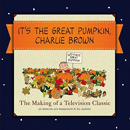 9780062344830: It's the Great Pumpkin, Charlie Brown: The Making of a Television Classic