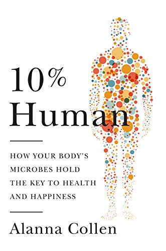 9780062345981: 10% Human: How Your Body's Microbes Hold the Key to Health and Happiness