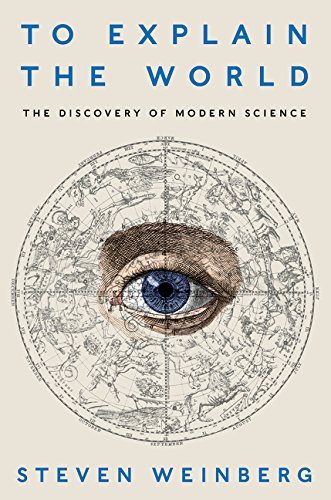 9780062346650: To Explain the World: The Discovery of Modern Science