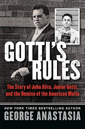 9780062346872: Gotti's Rules: The Story of John Alite, Junior Gotti, and the Demise of the American Mafia
