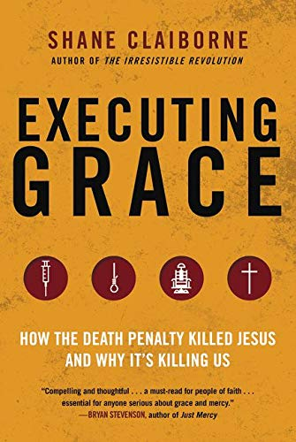 9780062347374: Executing Grace: How the Death Penalty Killed Jesus and Why It's Killing Us