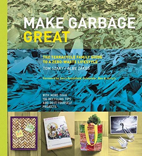 9780062348852: Make Garbage Great: The Terracycle Family Guide to a Zero-Waste Lifestyle
