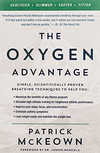 9780062349477: The Oxygen Advantage: Simple, Scientifically Proven Breathing Techniques to Help You Become Healthier, Slimmer, Faster, and Fitter