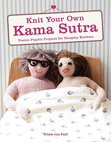9780062352002: Knit Your Own Kama Sutra: Twelve Playful Projects for Naughty Knitters