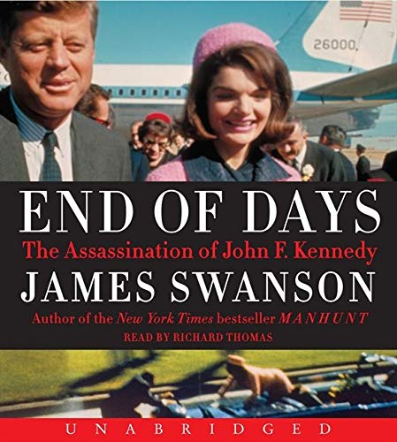 End of Days: The Assassination of John F. Kennedy: Swanson, James L.