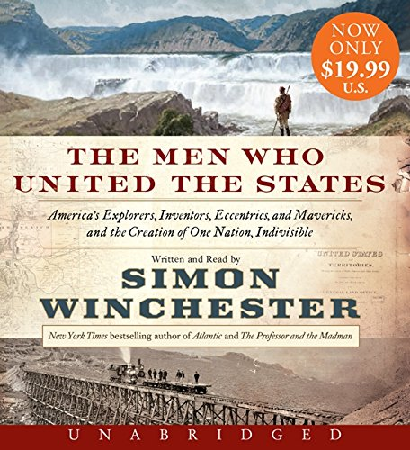 9780062355638: The Men Who United the States Low Price CD: America's Explorers, Inventors, Eccentrics and Mavericks, and the Creation of One Nation, Indivisible
