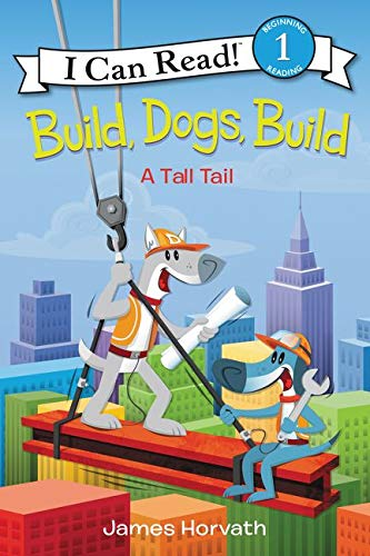 9780062357052: Build, Dogs, Build: A Tall Tail (I Can Read Level 1)