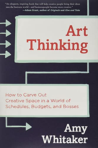 9780062358271: Art Thinking: How to Carve Out Creative Space in a World of Schedules, Budgets, and Bosses