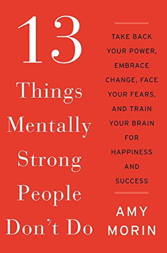 9780062358295: 13 Things Mentally Strong People Don't Do: Take Back Your Power, Embrace Change, Face Your Fears, and Train Your Brain for Happiness and Success