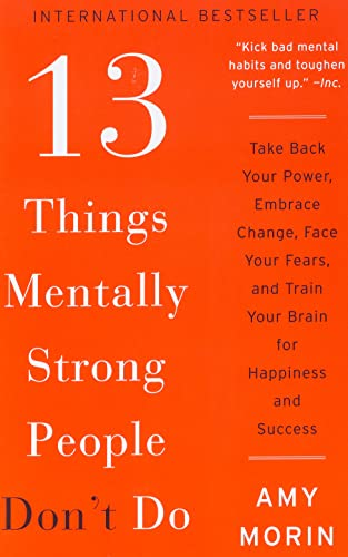 9780062358301: 13 Things Mentally Strong People Don't Do: Take Back Your Power, Embrace Change, Face Your Fears, and Train Your Brain for Happiness and Success