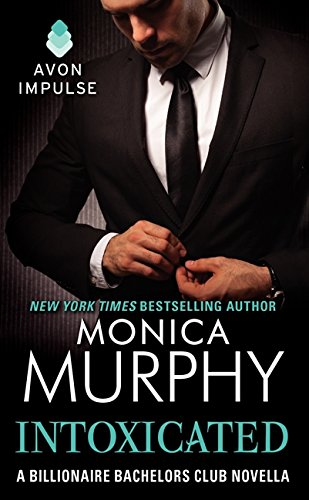 Intoxicated: A Billionaire Bachelors Club Novella (The Billionaire Bachelors Club Series): Monica ...