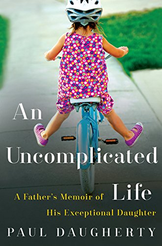 9780062359940: An Uncomplicated Life: A Father's Memoir of His Exceptional Daughter
