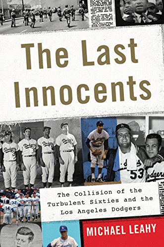 9780062360564: The Last Innocents: The Collision of the Turbulent Sixties and the Los Angeles Dodgers