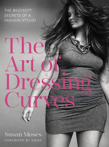 The Art of Dressing Curves: The Best-Kept Secrets of a Fashion Stylist (Hardcover): Susan Moses