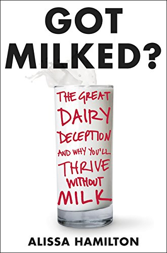 9780062362056: Got Milked?: The Great Dairy Deception and Why You'll Thrive Without Milk