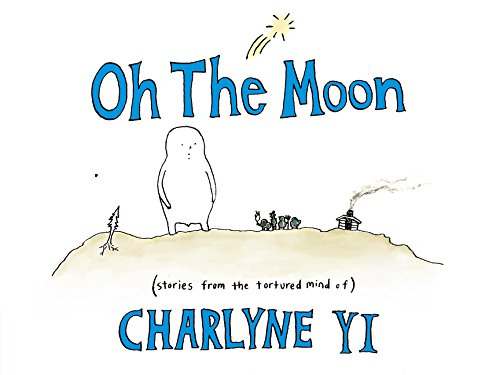 9780062363299: Oh the Moon: Stories from the Tortured Mind of Charlyne Yi