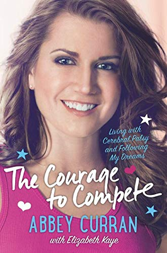 9780062363916: The Courage to Compete: Living with Cerebral Palsy and Following My Dreams