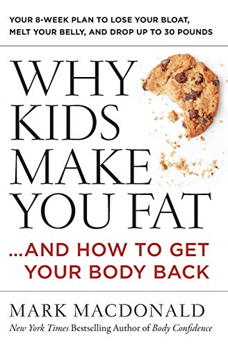 9780062363947: WHY KIDS MAKE YOU FAT: and How to Get Your Body Back