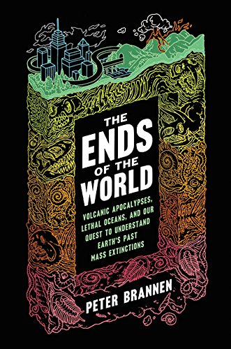 9780062364807: The Ends of the World: Volcanic Apocalypses, Lethal Oceans, and Our Quest to Understand Earth's Past Mass Extinctions