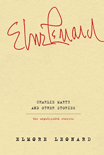 Charlie Martz and Other Stories: The Unpublished: Leonard, Elmore