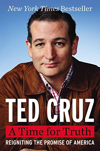 A Time for Truth: Reigniting the Promise of America: Cruz, Ted